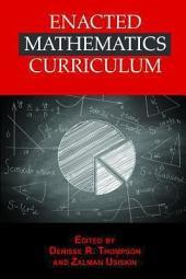 Enacted Mathematics Curriculum: A Conceptual Framework and Research Needs