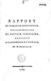 Rapport du Comité de Constitution, sur l'organisation du Pouvoir Judiciaire, présenté a l'Assemblée Nationale ; par M. Bergasse