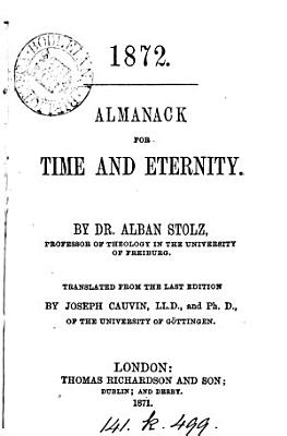 Almanack for time and eternity  tr  by J  Cauvin  1872  or rather  a tr  of  Mixtur gegen Todesangst  from Kalender f  r Zeit und Ewigkeit  1843  with its almanac changed to one for 1872   PDF