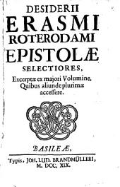 Desiderii Erasmi Roterodami epistolae selectiores: excerptae ex majori volumine : quibus aliunde plurimae accessere