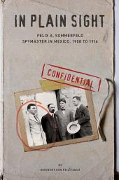 In Plain Sight: Felix A. Sommerfeld, Spymaster in Mexico, 1908 to 1914
