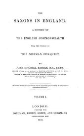 The Saxons in England: A History of the English Commonwealth Till the Period of the Norman Conquest, Volume 1