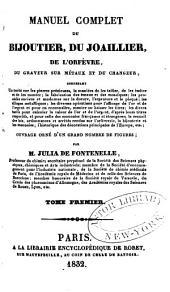 Manuel complet du bijoutier, du jaoillier, de l'orfevre, du graveur sur métaux et du changeur: Volume1