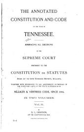The Annotated Constitution and Code of the State of Tennessee: Embracing All Decisions of the Supreme Court Pertinent to the Constitution Or Statutes from 1st to 94th Tennessee Reports, Inclusive, Together with References to All Amendments Or Repeals of the Statutory Laws of the State as Embraced in Milliken & Vertrees Code, Since 1884, Volume 2