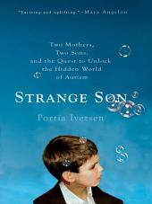 Strange Son: Two Mothers, Two Sons, and the Quest to Unlock the Hidden World of Autism