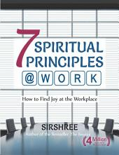 7 Spiritual Principles @ Work: How to Find Joy at the Workplace