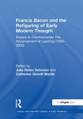 Francis Bacon and the Refiguring of Early Modern Thought: Essays to Commemorate The Advancement of Learning (1605–2005)
