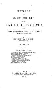 Reports of Cases Decided by the English Courts: With Notes and References to Kindred Cases and Authorities, Volume 12
