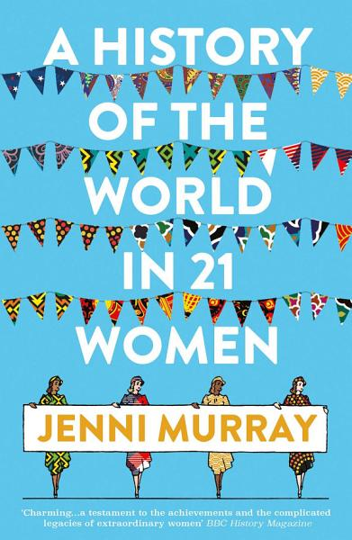 Download A History of the World in 21 Women Book