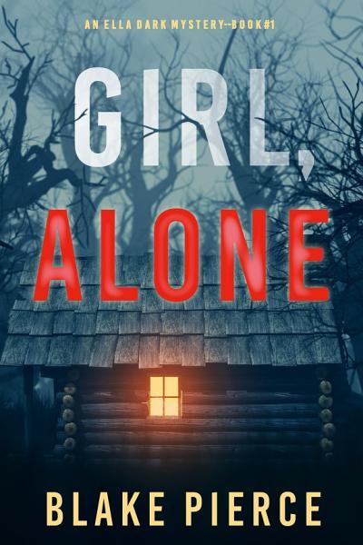 Download Girl  Alone  An Ella Dark FBI Suspense Thriller   Book 1  Book