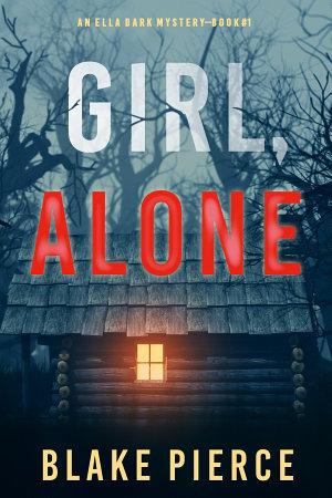 Girl  Alone  An Ella Dark FBI Suspense Thriller   Book 1
