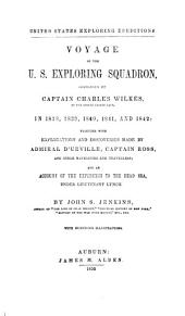 Voyage of the U.S. Exploring Squadron, Commanded by Captain Charles Wilkes, of the United States Navy, in 1838, 1839, 1840, 1841, and 1842: Together with Explorations and Discoveries Made by Admiral D'Urville, Captain Ross, and Other Navigators and Travellers : and an Account of the Expedition to the Dead Sea, Under Lieutenant Lynch
