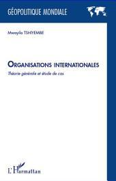 Organisations internationales: Théorie générale et étude de cas