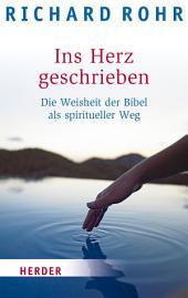 Ins Herz geschrieben: Die Weisheit der Bibel als spiritueller Weg