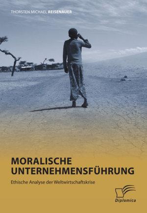 Moralische Unternehmensf  hrung  Ethische Analyse der Weltwirtschaftskrise PDF