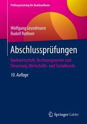 Abschlussprüfungen: Bankwirtschaft, Rechnungswesen und Steuerung, Wirtschafts- und Sozialkunde, Ausgabe 10