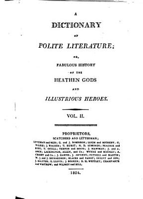 A Dictionary of Polite Literature  Or  Fabulous History of the Heathen Gods and Illustrious Heroes   PDF