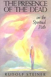 The Presence of the Dead on the Spiritual Path: Seven Lectures Held in Various Cities Between April 17 and May 26, 1914