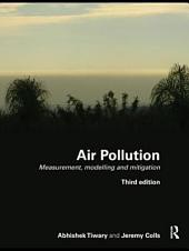 Air Pollution: Measurement, Modelling and Mitigation, Third Edition, Edition 3