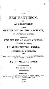 The New Pantheon, Or, An Introduction to the Mythology of the Ancients: In Question and Answer : Compiled for the Use of Young Persons : to which are Added an Accentuated Index, Questions for Exercise, and Poetical Illustrations of Grecian Mythology from Homer and Virgil