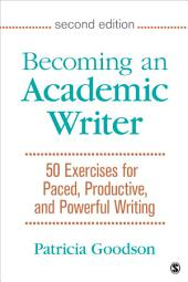 Becoming an Academic Writer: 50 Exercises for Paced, Productive, and Powerful Writing, Edition 2