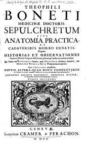 Sepulchretum Sive Anatomia Practica Ex Cadaveribus Morbo Denatis: Proponens Historias Et Observationes Omnium Humani Corporis Affectuum, ipsorumque Causas reconditas relevans ...
