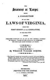 The Statutes at Large: Being a Collection of All the Laws of Virginia, from the First Session of the Legislature, in the Year 1619. Published Pursuant to an Act of the General Assembly of Virginia, Passed on the Fifth Day of February One Thousand Eight Hundred and Eight ...