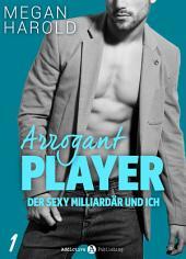 Arrogant Player 1: Der sexy Milliardär und ich