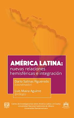 Am  rica Latina  nuevas relaciones hemisf  ricas e integraci  n PDF