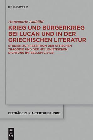Krieg und B  rgerkrieg bei Lucan und in der griechischen Literatur PDF