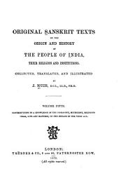 Original Sanskrit Texts on the Origin and History of the People of India: Contributions to a knowledge of the cosmogony, mythology, religious ideas, life and manners, of the Indians in the Vedic age. 1872