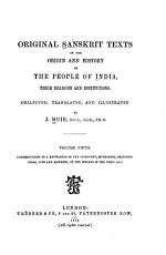 Original Sanskrit Texts on the Origin and History of the People of India  Contributions to a knowledge of the cosmogony  mythology  religious ideas  life and manners  of the Indians in the Vedic age  1872 PDF
