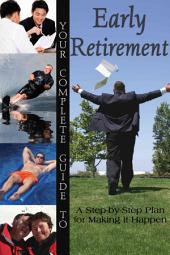 Your Complete Guide to Early Retirement: A Step-By-Step Plan for Making It Happen, Volume 978, Issues 0-910691