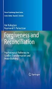Forgiveness and Reconciliation: Psychological Pathways to Conflict Transformation and Peace Building