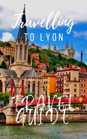 Lyon Travel Guide 2015: Have an Adventure!