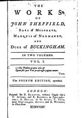 The works of John Sheffield, Earl of Mulgrave, Marquis of Normanby, and Duke of Buckingham ...