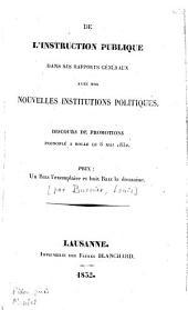 De l'instruction publique dans ses rapports généraux avec nos nouvelles institutions politiques: discours de promotions prononcé à Rolle le 6 mai 1832