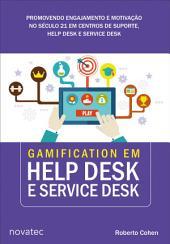 Gamification em Help Desk e Service Desk: Promovendo engajamento e motivação no século 21 em centros de suporte, Help Desk e Service Desk