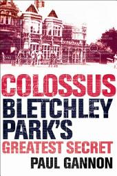 Colossus: Bletchley Park's Greatest Secret