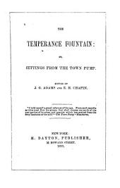 The temperance fountain: or, Jettings from the town pump