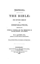 Theopneustia: The Bible: Its Divine Origin and Inspiration, Deduced from Internal Evidence and the Testimonies of Nature, History, and Science