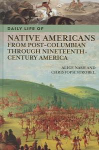 Daily Life of Native Americans from Post Columbian Through Nineteenth century America Book