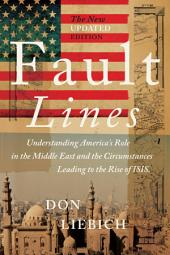Fault Lines, The New Updated Edition: Understanding America's Role in the Middle East and the Circumstances Leading to the Rise of ISIS, Edition 2