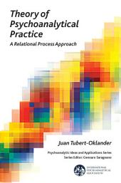 Theory of Psychoanalytical Practice: A Relational Process Approach