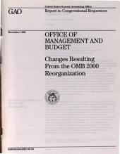 Office of Management and Budget: Changes Resulting from the OMB 2000 Reorganization