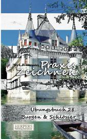Praxis Zeichnen - Übungsbuch 28: Burgen & Schlösser