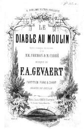 Le Diable au Moulin, opéra comique en un acte de MM. Cormon et M. Carré. Partition Piano&Chant arrangée par Bazille