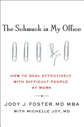 The Schmuck in My Office: How to Deal Effectively with Difficult People at Work