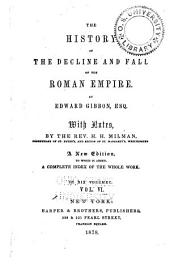 The History of the Decline and Fall of the Roman Empire; with Notes, by H.H. Milman: Volume 6