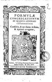 Formulae congregationum in quarta generali congregatione Confectae, & aprobatae; in sexta, & septima recognitae, & auctae